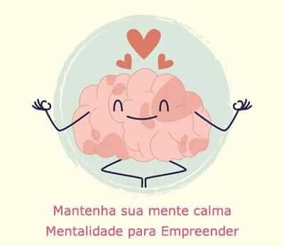 Mantenha sua Mente Calma Mentalidade para empreender